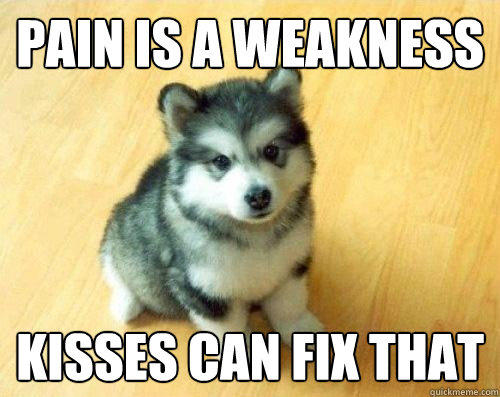 pain is a weakness kisses can fix that