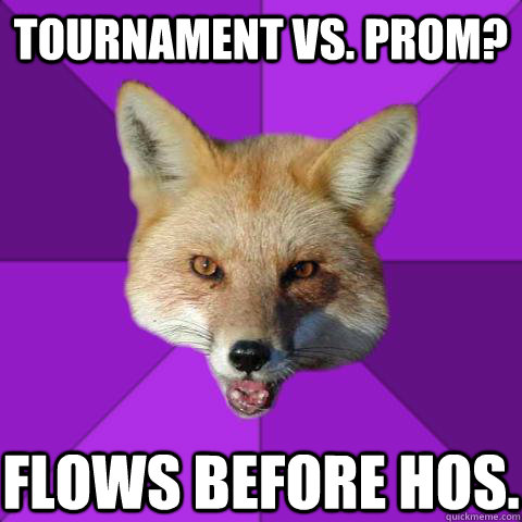 Tournament vs. prom? Flows before hos.  Forensics Fox