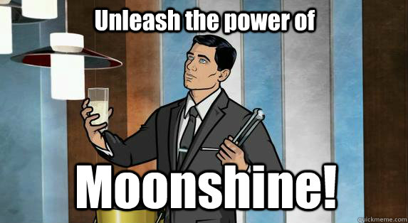 Unleash the power of Moonshine! - Unleash the power of Moonshine!  Archer Drinks