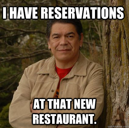 I have Reservations at that new restaurant. - I have Reservations at that new restaurant.  Successful Aboriginal Man