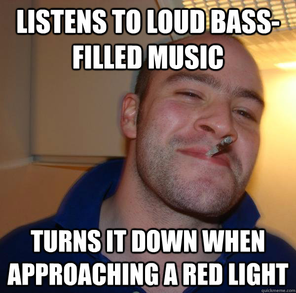 listens to loud bass-filled music turns it down when approaching a red light - listens to loud bass-filled music turns it down when approaching a red light  Misc