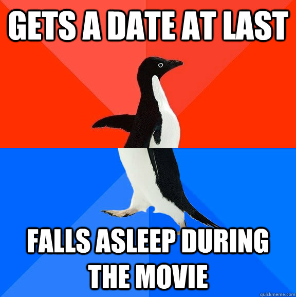 Gets a date at last Falls asleep during the movie - Gets a date at last Falls asleep during the movie  Misc