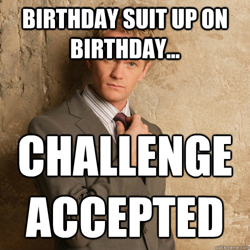 Birthday Suit Up On Birthday... Challenge Accepted