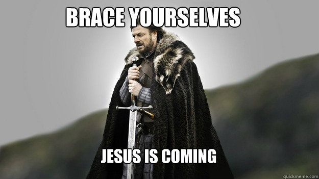 Brace yourselves Jesus is coming - Brace yourselves Jesus is coming  Ned stark winter is coming