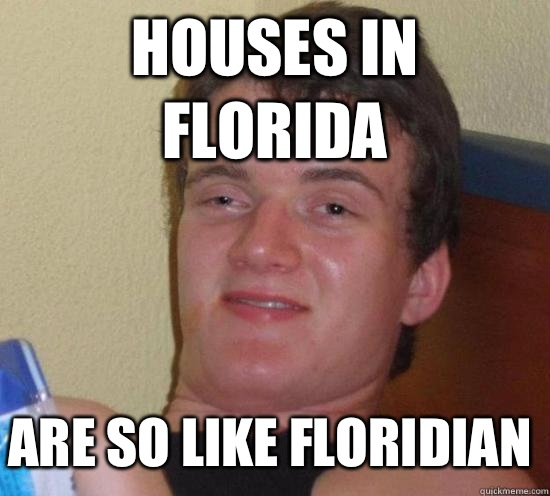 Houses in Florida Are so like Floridian - Houses in Florida Are so like Floridian  10 Guy