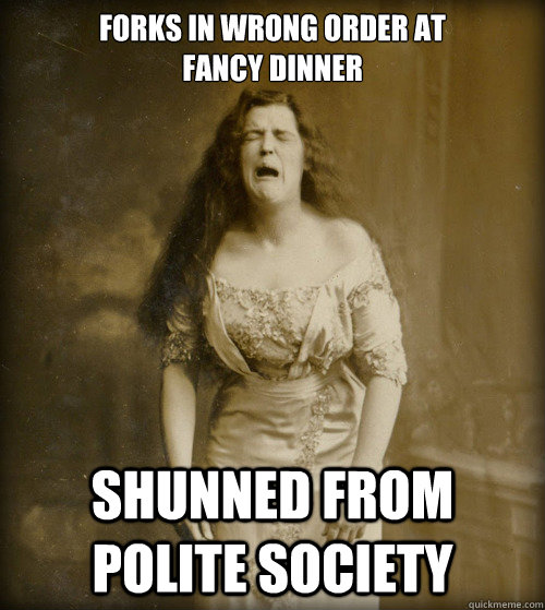 Forks in wrong order at fancy dinner Shunned from polite society - Forks in wrong order at fancy dinner Shunned from polite society  1890s Problems