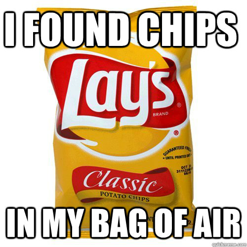 I found chips in my bag of air