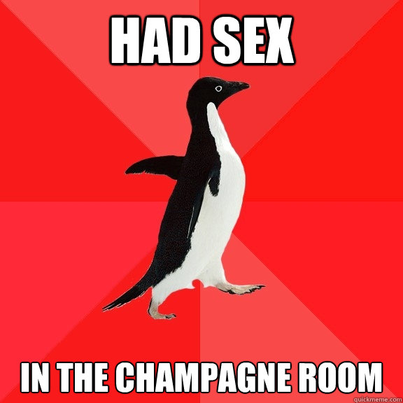 Had Sex In the champagne Room - Had Sex In the champagne Room  Socially Awesome Penguin