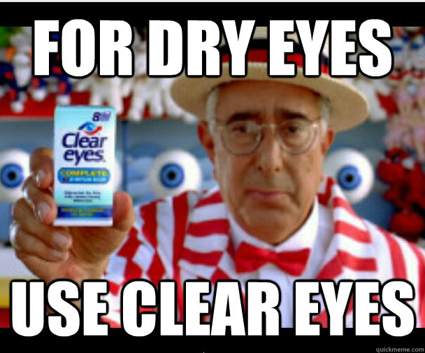 For dry eyes use clear eyes - For dry eyes use clear eyes  ben stein