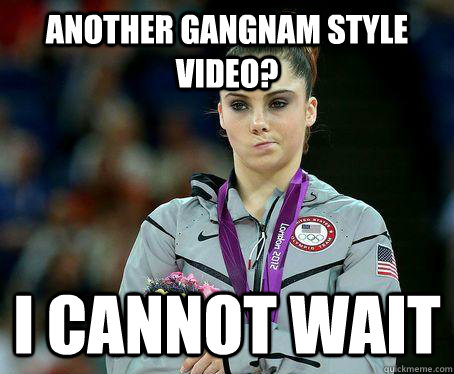 ANOTHER GANGNAM STYLE VIDEO? I CANNOT WAIT - ANOTHER GANGNAM STYLE VIDEO? I CANNOT WAIT  McKayla Maroney is NOT Impressed!