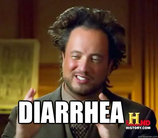 DIARRHEA - DIARRHEA  Alien guy from history channel