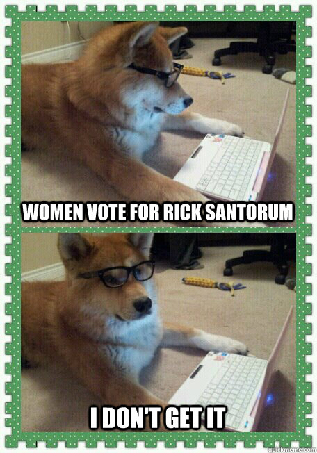 Women vote for Rick Santorum I don't get it