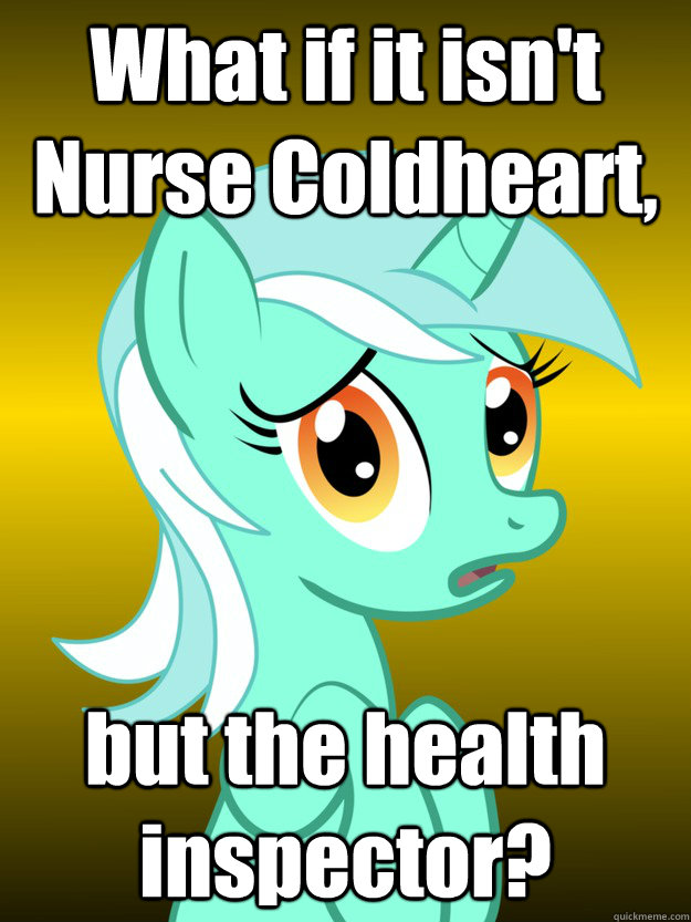 What if it isn't Nurse Coldheart, but the health inspector?