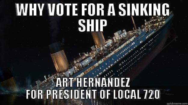 WHY VOTE FOR A SINKING SHIP ART HERNANDEZ FOR PRESIDENT OF LOCAL 720 Careful with the tip