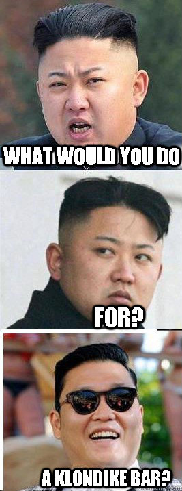 WHAT WOULD YOU DO FOR? A KLONDIKE BAR? - WHAT WOULD YOU DO FOR? A KLONDIKE BAR?  What Would Kim Jong Un Do For A Klodike Bar