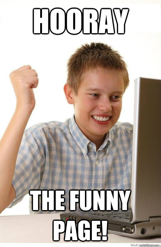 Funny Meme Caption Ideas : Hooray the funny page first day on internet kid quickmeme