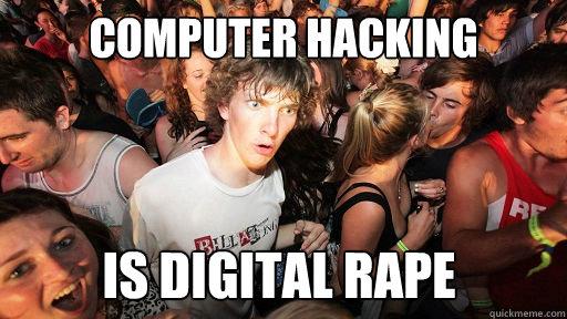 computer hacking is digital rape - computer hacking is digital rape  Sudden Clarity Clarence