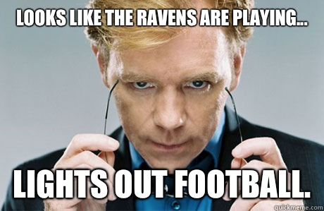 Looks like the Ravens are playing... Lights out football.