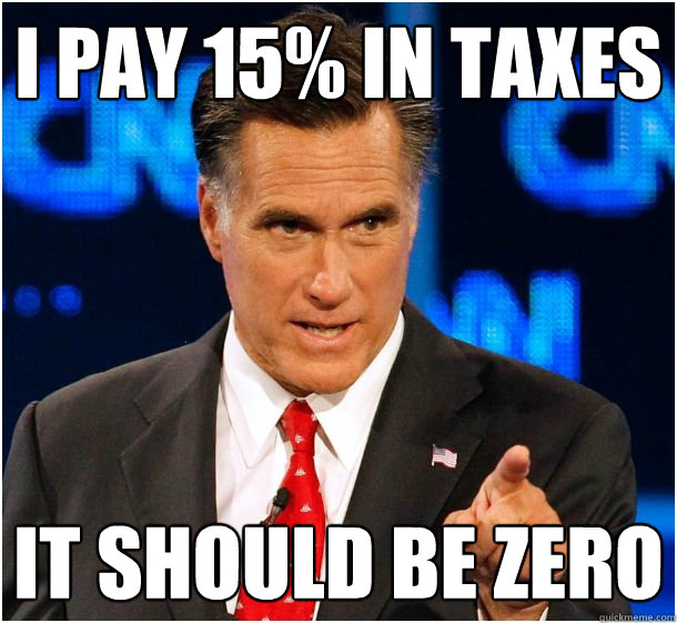 i pay 15% in taxes It should be zero  Badass Mitt Romney