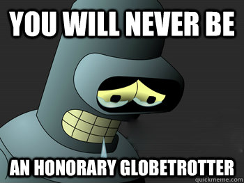 you will never be an honorary globetrotter