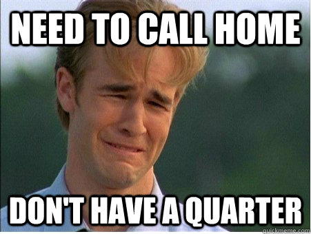 need to call home don't have a quarter - need to call home don't have a quarter  1990s Problems