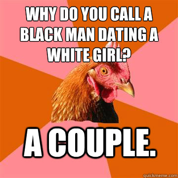 White guy dating black girl jokes