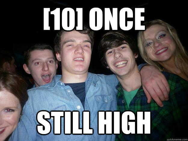 [10] once Still high
