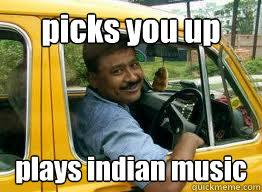 612f18d14973d9602f0188b56fa372aac39361028b2c458cee327542d99c9f7e picks you up plays indian music egocentric cab driver quickmeme