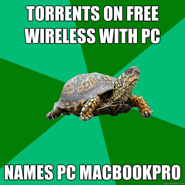 Torrents on free wireless with PC Names PC MacBookPro  Torrenting Turtle