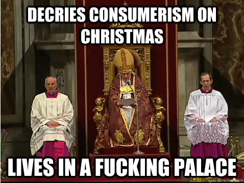 Decries consumerism on Christmas Lives in a fucking palace