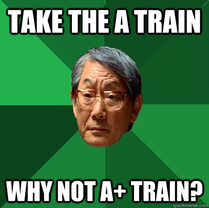 Take the A train Why not A+ Train? - Take the A train Why not A+ Train?  High Expectations Asian Father