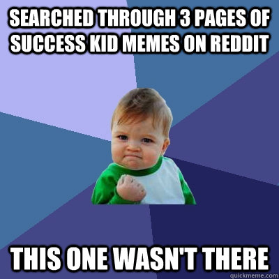 searched through 3 pages of Success kid memes on reddit this one wasn't there - searched through 3 pages of Success kid memes on reddit this one wasn't there  Success Kid
