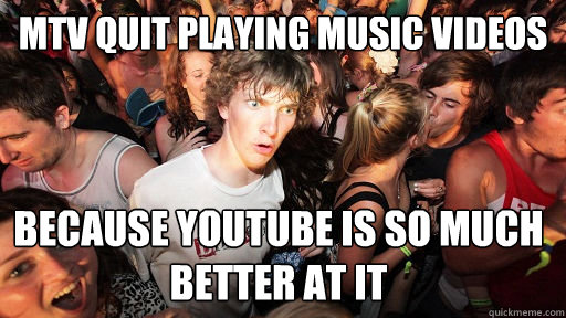 MTV quit playing music videos Because Youtube is so much better at it  - MTV quit playing music videos Because Youtube is so much better at it   Sudden Clarity Clarence