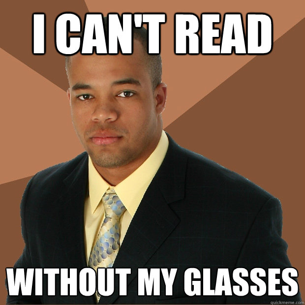 I Can't read without my glasses - I Can't read without my glasses  Successful Black Man