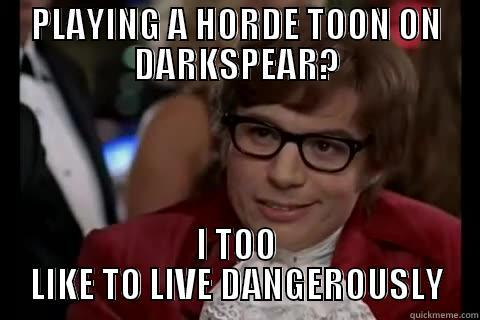 Horde on Darkspear - PLAYING A HORDE TOON ON DARKSPEAR? I TOO LIKE TO LIVE DANGEROUSLY Dangerously - Austin Powers