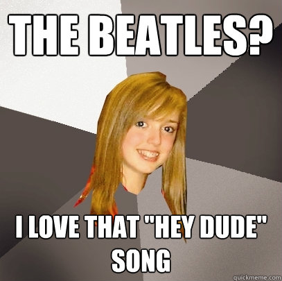 The Beatles? I love that