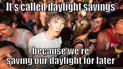 IT'S CALLED DAYLIGHT SAVINGS BECAUSE WE'RE SAVING OUR DAYLIGHT FOR LATER Sudden Clarity Clarence