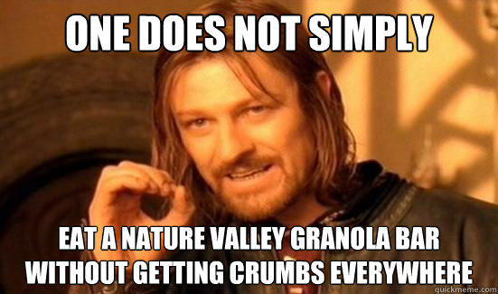 One Does Not Simply Eat A Nature Valley Granola Bar Without Getting