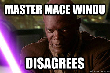Master Mace Windu disagrees