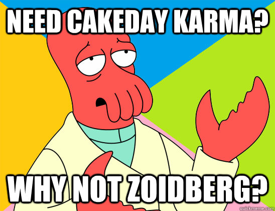 Need cakeday karma? why not zoidberg? - Need cakeday karma? why not zoidberg?  Misc