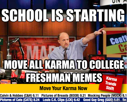SCHOOL IS STARTING  MOVE ALL KARMA TO COLLEGE FRESHMAN MEMES  Mad Karma with Jim Cramer