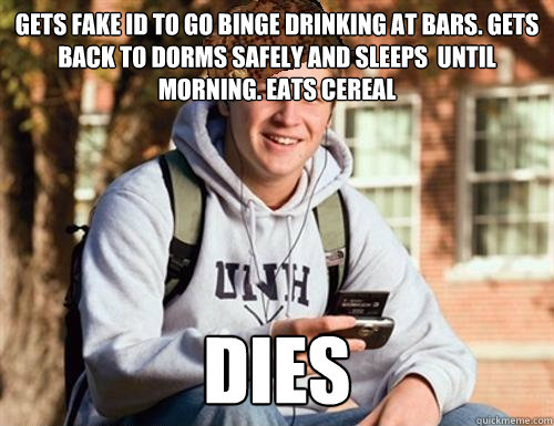 Cereal Back Go Sleeps Id Until Morning To Gets Quickmeme Dies Eats Freshman Binge Drinking - College Fake And At Safely Dorms Bars