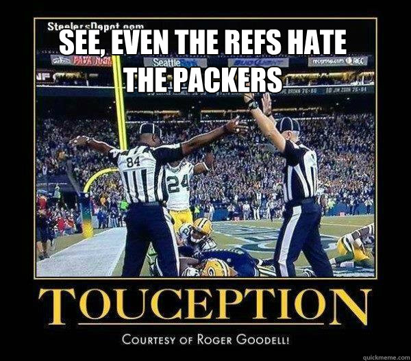 See, even the refs HATE the packers - See, even the refs HATE the packers  Touception