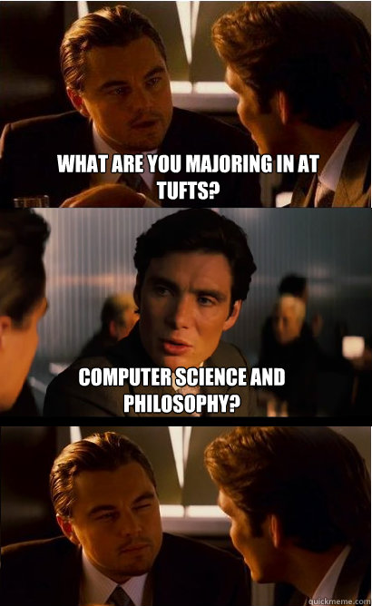 What are you majoring in at Tufts? Computer Science and philosophy?