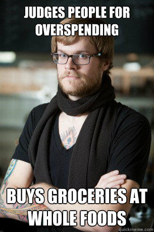 Judges people for overspending buys groceries at Whole foods - Judges people for overspending buys groceries at Whole foods  Hipster Barista