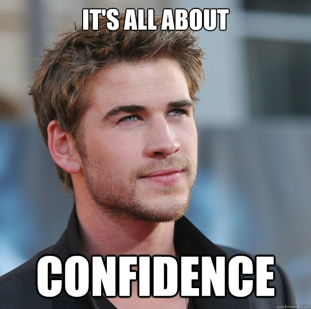 It's all about Confidence  Attractive Guy Girl Advice
