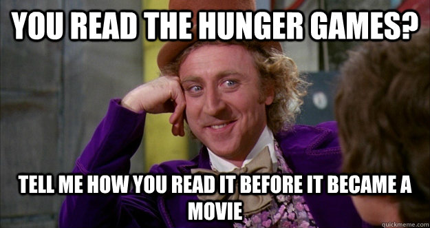 You read the hunger Games? tell me how you read it before it became a movie