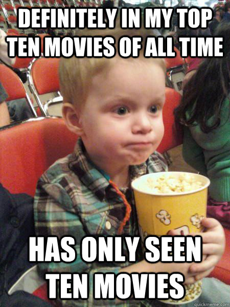 Definitely in my top ten movies of all time Has only seen ten movies  Movie Critic Kid