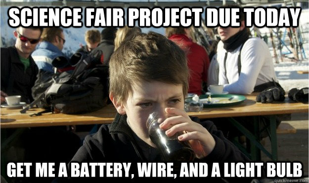Science fair project due today get me a battery, wire, and a light bulb
