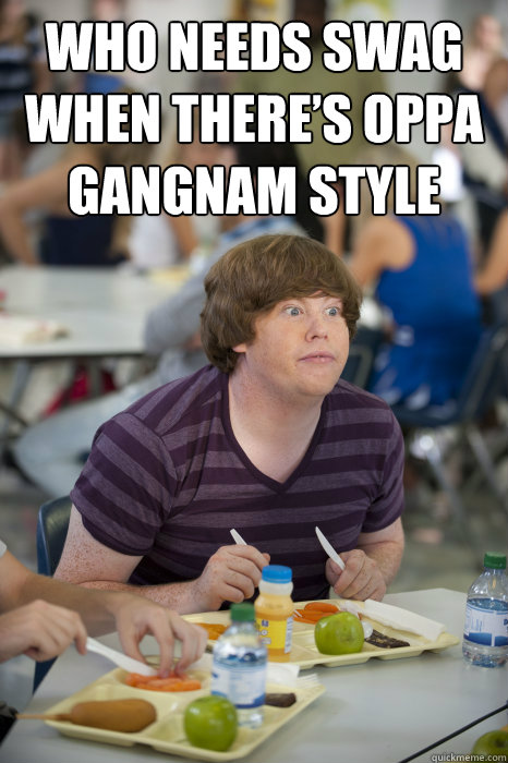 Who needs swag when there's oppa gangnam style